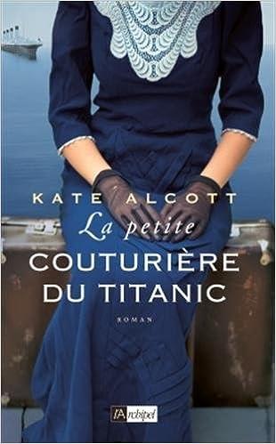 Kate Alcott (2016) - La petite couturiere du titanic