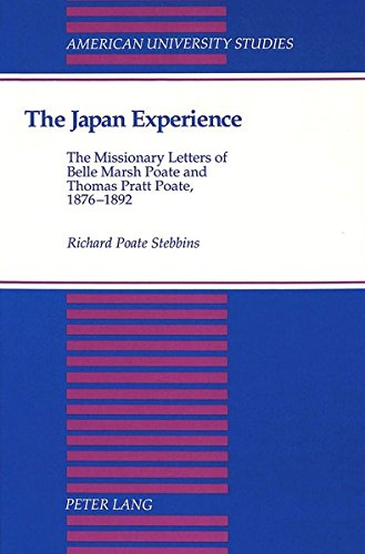 The Japan Experience: The Missionary Letters of Belle Marsh Poate and Thomas Pratt Poate, 1876-1892 (American University Studies) by Peter Lang Inc., International Academic Publishers
