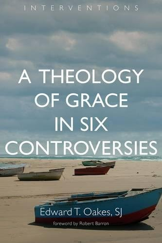 A Theology of Grace in Six Controversies (Interventions)