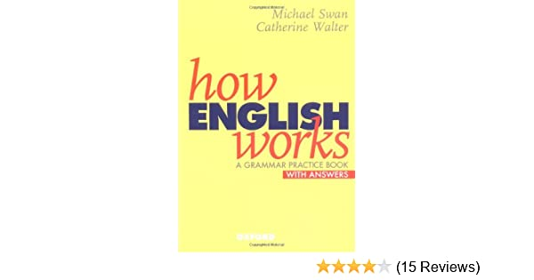 Amazon how english works a grammar practice book amazon how english works a grammar practice book 8601405742100 michael swan catherine walter books fandeluxe Choice Image