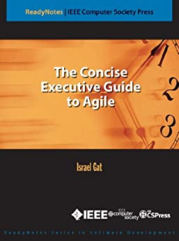 The Concise Executive Guide to Agile (IEEE CS Press ReadyNotes) by [Gat, Israel]