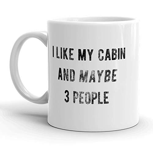 I Like My Cabin And Maybe 3 People Mug Funny Outdoor Adventure Coffee Cup - 11oz