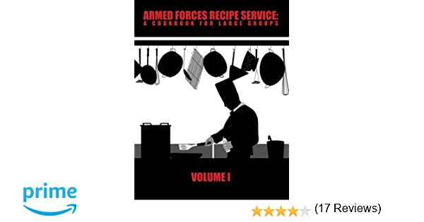 Armed forces recipe service a cookbook for large groups volume 1 armed forces recipe service a cookbook for large groups volume 1 department of defense 9780615862682 amazon books forumfinder Choice Image