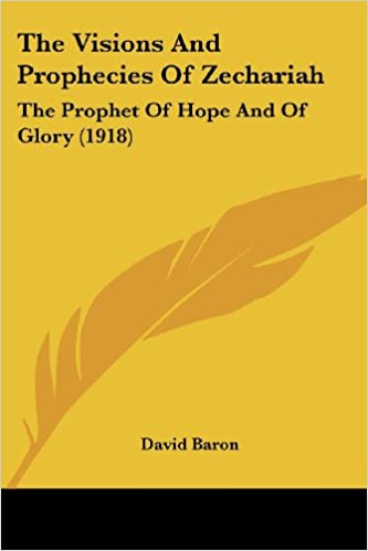 The Visions And Prophecies Of Zechariah: The Prophet Of Hope And Of Glory (1918)