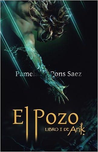 El pozo, Libro I de Arik novela fantástica : Saga de fantasía, misterio, aventuras y amor.: Amazon.es: Pamela Pons Saez: Libros