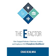 The E-Factor: How Engaged Patients, Clinicians, Leaders, and Employees Will Transform Healthcare