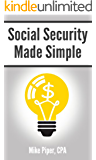 Social Security Made Simple: Social Security Retirement Benefits and Related Planning Topics Explained in 100 Pages or Less