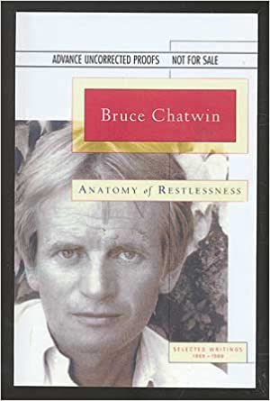 Anatomy Of Restlessness Selected Writings 1969 1989 Bruce Chatwin