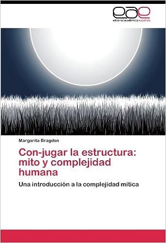 Con Jugar La Estructura Mito Y Complejidad Humana Una