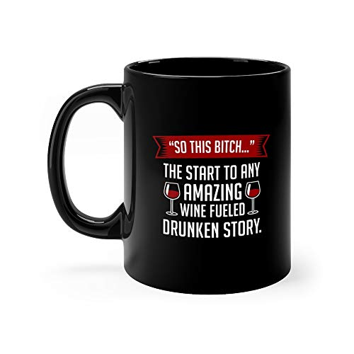 So This Bitch The Start To Any Amazing Wine Fueled Tea Mugs Ceramic 11 Oz Cup