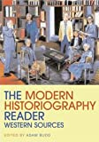 The Modern Historiography Reader: Western Sources (Routledge Readers in History), , 0415458862