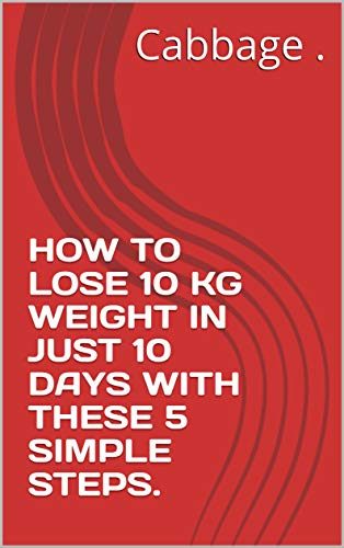 HOW TO LOSE 10 KG WEIGHT IN JUST 10 DAYS WITH THESE 5 SIMPLE STEPS.
