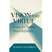 Vision And Virtue: Essays in Christian Ethical Reflection