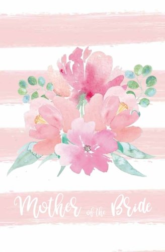 Mother of the Bride: Notebook, Pink Striped White Floral Wedding Planning Notebook, Stylish Bride Journal, Notes & Ideas for Wedding, Engagement Gift, ... On the Go Travel Size, Purse Size, 5.25 x 8