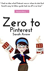 Zero to Pinterest: Unleash the power of the pins: Start pinning, create boards and know exactly what to pin! (Blogging Success 3)