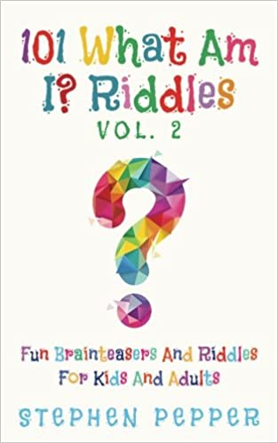 101 What Am I Riddles Vol 2 Fun Brainteasers For Kids And Adults Volume 2 Pepper Stephen 9781542645522 Amazon Com Books