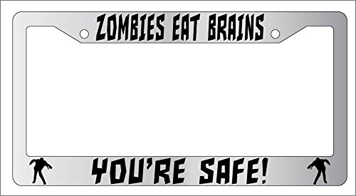 Zombies Eat Brains, You're Safe! High Quality Chrome Plastic License Plate Frame 114