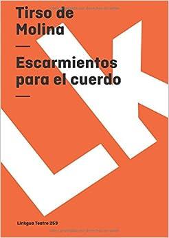Escarmientos para el cuerdo (Teatro) (Spanish Edition)