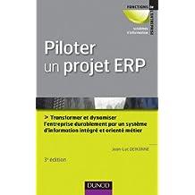 Piloter un projet ERP - 3e édition : Transformer l'entreprise par un système d'information intégré et orienté métier durablement (Direction-Conseil) (French Edition)