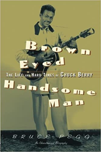 Book Brown Eyed Handsome Man: The Life and Hard Times of Chuck Berry by Pegg, Bruce (2006)
