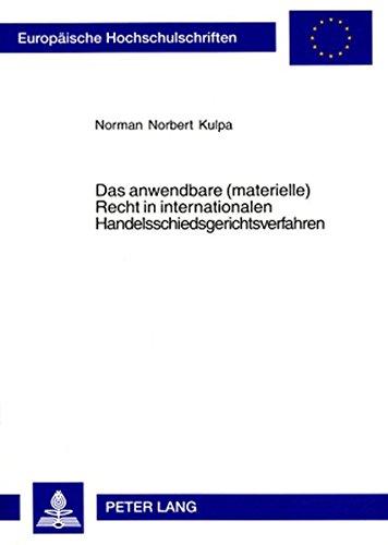 Das anwendbare (materielle) Recht in internationalen Handelsschiedsgerichtsverfahren: Ein rechtsvergleichender Ansatz ausgehend vom ... Rechts (Europäische Hochschulschriften Recht)