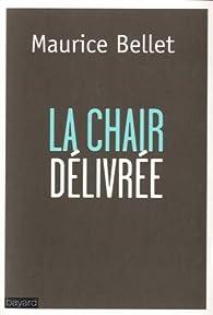 La Chair Délivrée par Maurice Bellet