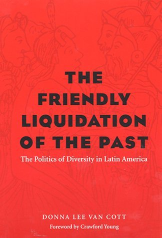 By Donna Lee Van Cott - The Friendly Liquidation of the past: The Politics of Diversity in Latin America (Pitt Latin American Series): 1st (first) Edition