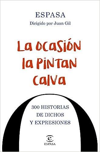 La Ocasion La Pintan Calva 300 Historias De Dichos Y Expresiones F
