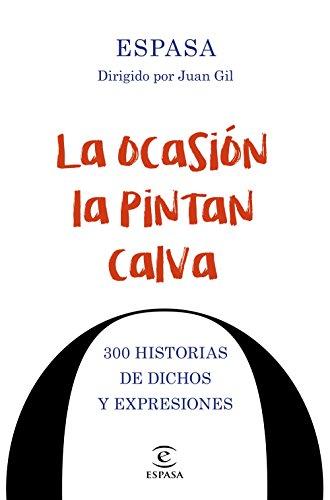 La ocasión la pintan calva: 300 historias de dichos y expresiones (Spanish Edition)