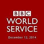 BBC Newshour, December 12, 2014 | Owen Bennett-Jones,Lyse Doucet,Robin Lustig,Razia Iqbal,James Coomarasamy,Julian Marshall