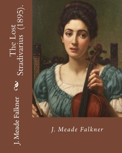 The Lost Stradivarius (1895). By J.(John) Meade Falkner: The Lost Stradivarius (1895), by J. Meade Falkner, is a short novel of ghosts and the evil case an extremely fine Stradivarius violin.