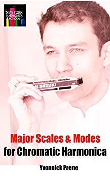 Major Scales and Modes For Chromatic Harmonica: The Practical Reference Guide by [Prene, Yvonnick]