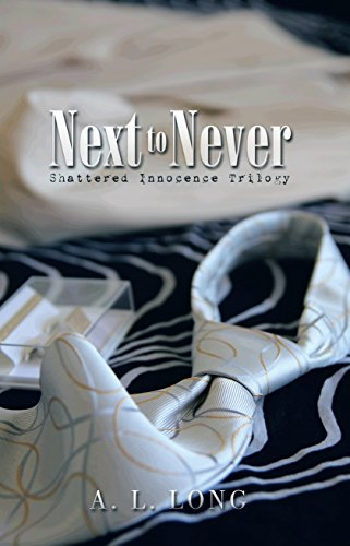 Book: Next to Never - Shattered Innocence Trilogy by A. L. Long
