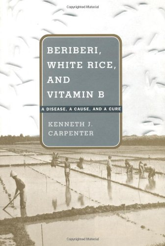 Beriberi, White Rice, and Vitamin B: A Disease, a Cause, and a Cure