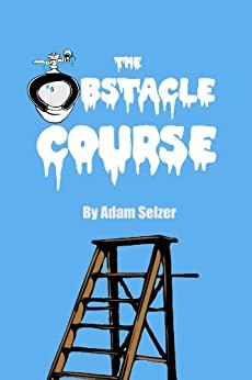 The Obstacle Course: An Epic Tale Of Adventure (and having to pee) by [Selzer, Adam]