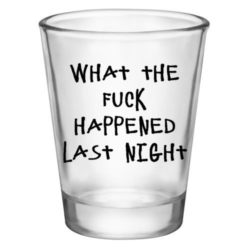 Shot Glass - What the Happened Last Night (2oz)