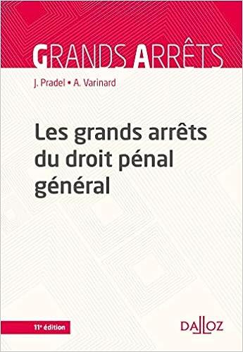 Les grands arrêts du droit pénal général - 11e ed. (Français) Broché – 26 septembre 2018 de Jean Pradel (Auteur), André Varinard (Auteur)