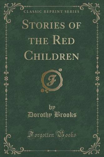 Download Stories of the Red Children (Classic Reprint) pdf epub