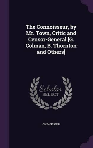 Read Online The Connoisseur, by Mr. Town, Critic and Censor-General [G. Colman, B. Thornton and Others] ebook