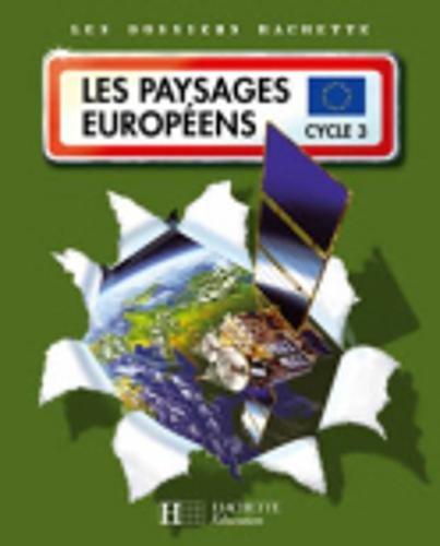 Les Dossiers Hachette: Geographie Cycle 3: Les paysages europeens