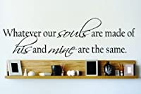 Design with Vinyl OMG 696 Black Whatever Our Souls Are Made Of His and Mine Are The Same Quote Lettering Decal Home Decor Kitchen Living Room Bathroom, 8 x 30-Inch, Black