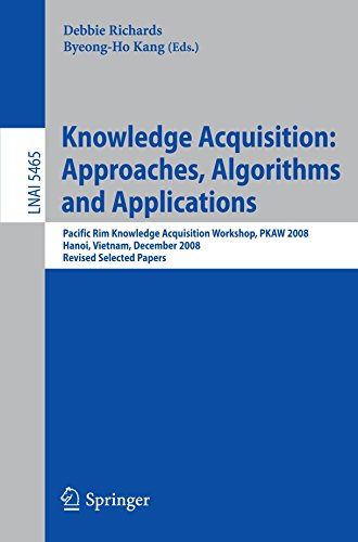Knowledge Acquisition: Approaches, Algorithms and Applications: Pacific Rim Knowledge Acquisition Workshop, PKAW 2008, Hanoi, Vietnam, December 15-16, ... Papers (Lecture Notes in Computer Science) by Springer