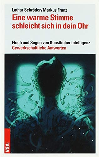 Eine Warme Stimme Schleicht Sich In Dein Ohr Fluch Und Segen Von Kunstlicher Intelligenz Gewerkschaftliche Antworten Schroder Lothar Franz Markus Amazon Se Books