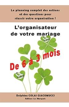 l 39 organisateur de votre mariage 6 3 mois avant le jour j french edition ebook. Black Bedroom Furniture Sets. Home Design Ideas