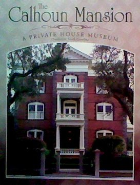 The Calhoun Mansion: A Private House Museum (Charleston, South Carolina)