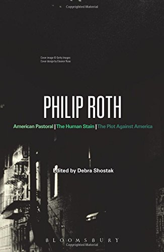 Philip Roth: American Pastoral, The Human Stain, The Plot Against America (Bloomsbury Studies in Contemporary North Amer