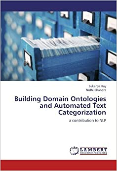 Building Domain Ontologies and Automated Text Categorization: a contribution to NLP by Sukanya Ray (2012-08-07)