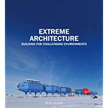 Extreme Architecture: Bulding for Challenging Environments