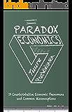 Paradox Economics: 19 Counterintuitive Economic Phenomena and Common Misconceptions