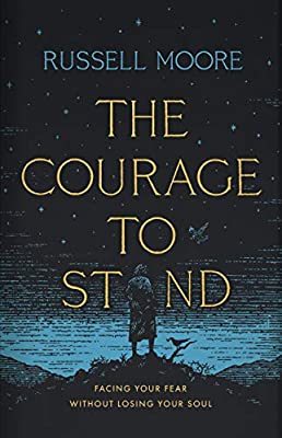 The Courage to Stand: Facing Your Fear without Losing Your Soul: Moore,  Russell D.: 9781535998536: Amazon.com: Books